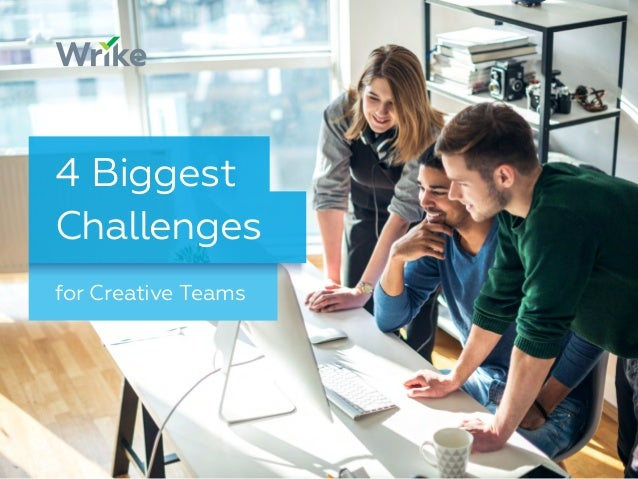 for Creative Teams 4 Biggest Challenges