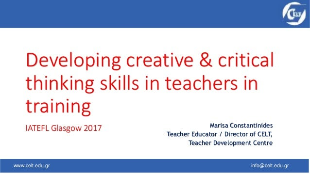 www.celt.edu.gr info@celt.edu.gr Developing creative & critical thinking skills in teachers in training IATEFL Glasgow 201...