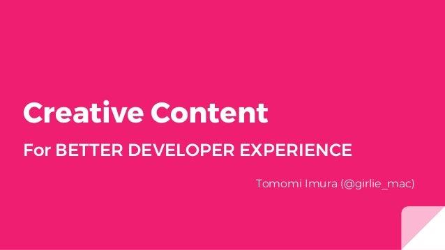 Creative Content For BETTER DEVELOPER EXPERIENCE Tomomi Imura (@girlie_mac)