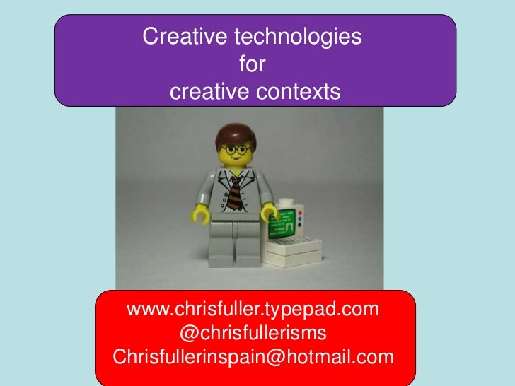 Creative technologies             for     creative contexts www.chrisfuller.typepad.com        @chrisfullerismsChrisfuller...