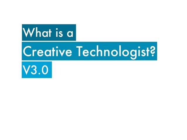 What is aCreative Technologist?V3.0
