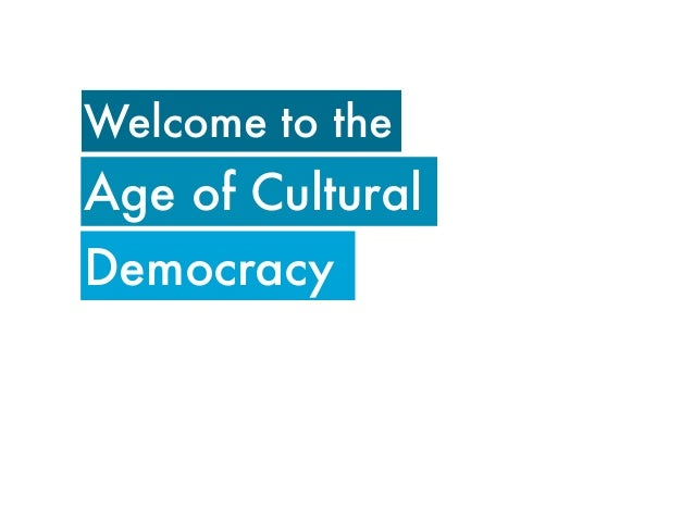 Welcome to theAge of CulturalDemocracy