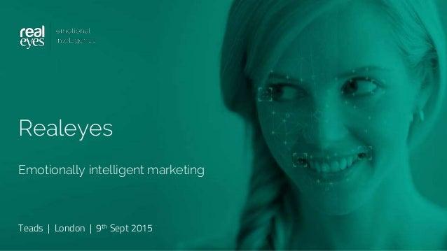 Realeyes Emotionally intelligent marketing Teads | London | 9th Sept 2015