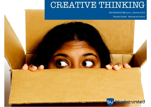 CREATIVE THINKING                                      EM Lyon - Octobre 2012                             Bluebiz United -...