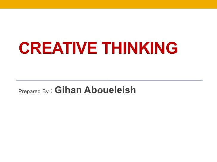 CREATIVE THINKINGPrepared By   : Gihan   Aboueleish