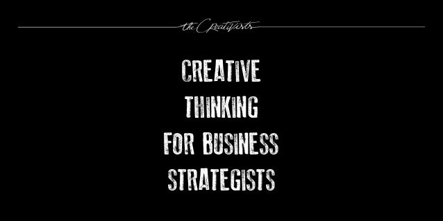 CREATIVE  THINKINGFOR BUSINESSSTRATEGISTS