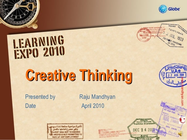 Creative Thinking                               www.mandhyan.comPresented by   Raju MandhyanDate           April 2010