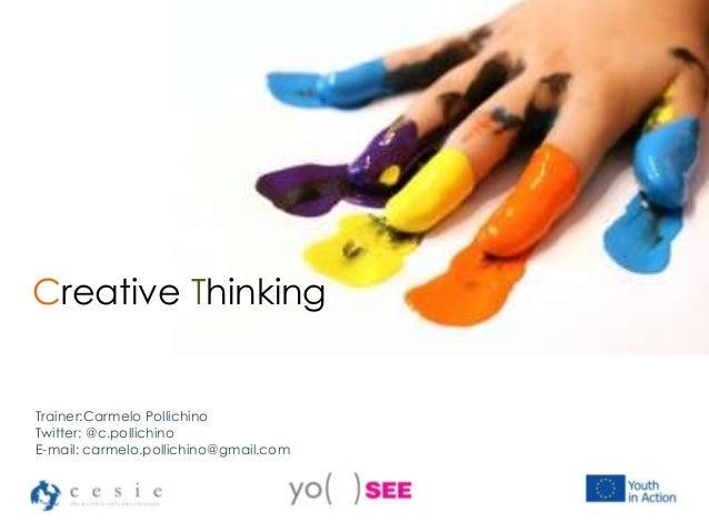 Creative Thinking Trainer:Carmelo Pollichino Twitter: @c.pollichino E-mail: carmelo.pollichino@gmail.com