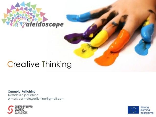 Creative Thinking Carmelo Pollichino Twitter: @c.pollichino e-mail: carmelo.pollichino@gmail.com