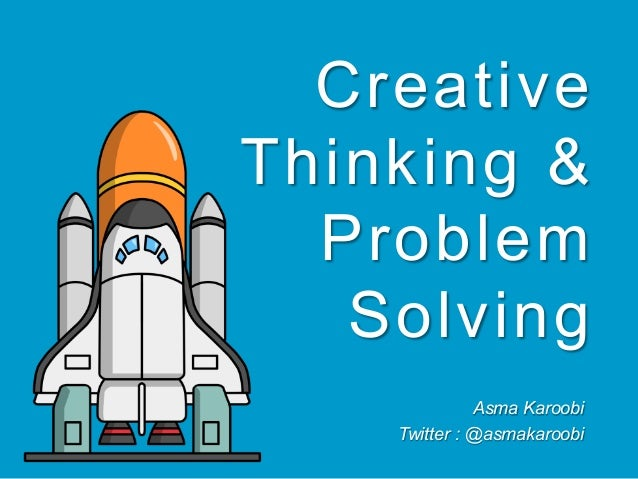 creative problem solving and critical thinking Ninety minutes interactive webinar on how to solve problems and make effective decisions using critical thinking and simple, practical tools register fast.