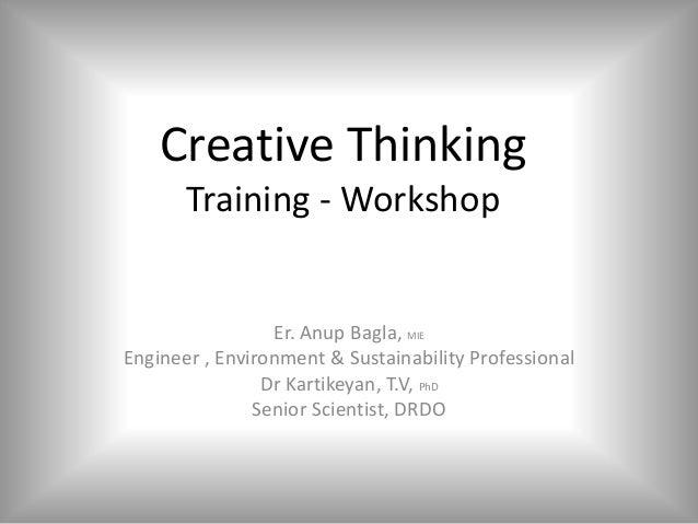 Creative Thinking Training - Workshop Er. Anup Bagla, MIE Engineer , Environment & Sustainability Professional Dr Kartikey...