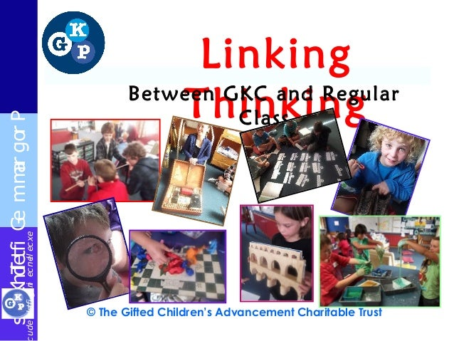 TheGiftedKidsProgrammeexcellenceingiftededuLinkingThinkingBetween GKC and RegularClass© The Gifted Children's Advancement ...