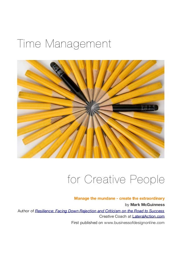 Time Management for Creative People Manage the mundane - create the extraordinary by Mark McGuinness Author of Resilience:...