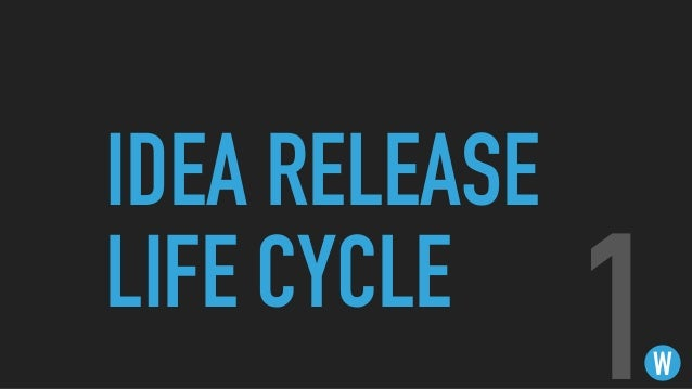 IDEA RELEASE LIFE CYCLE W1