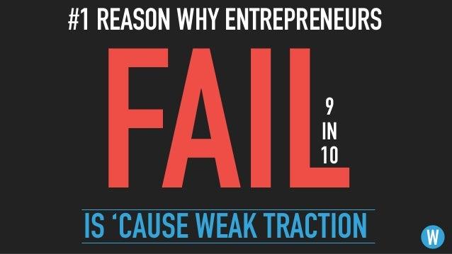 #1 REASON WHY ENTREPRENEURS W FAILIS 'CAUSE WEAK TRACTION 9  IN 10