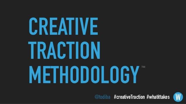 CREATIVE TRACTION METHODOLOGY W TM @todiba #whatittakes#creativeTraction