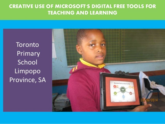 CREATIVE USE OF MICROSOFT'S DIGITAL FREE TOOLS FOR TEACHING AND LEARNING Toronto Primary School Limpopo Province, SA