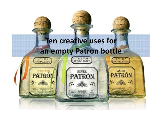 Ten creative uses for an empty Patron bottle