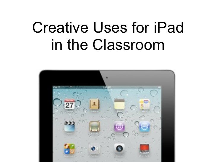 Creative Uses for iPad  in the Classroom