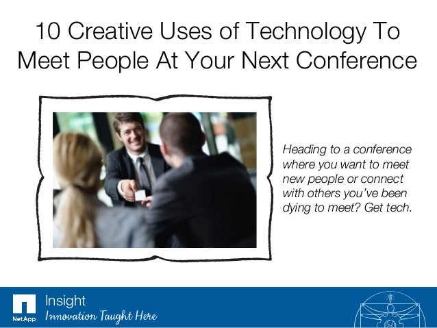 10 Creative Uses of Technology To Meet People At Your Next Conference  Heading to a conference where you want to meet new ...