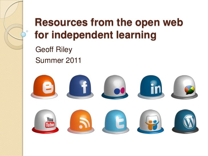 Resources from the open web for independent learning<br />Geoff Riley<br />Summer 2011<br />