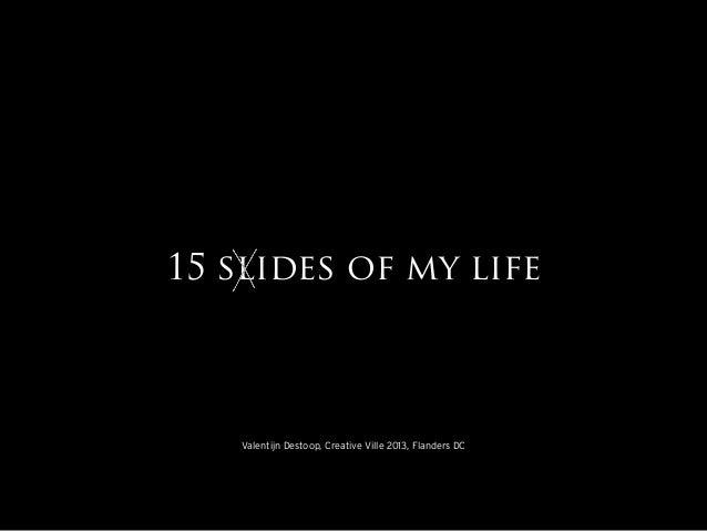 15 slides of my life  Valentijn Destoop, Creative Ville 2013, Flanders DC