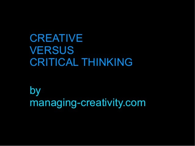 critical thinking vs innovative thinking Reason we need to nurture critical and creative thinking is because both abilities  are beneficial for  creative thinking and critical thinking are often contrasted.