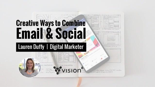 Creative Ways to Combine Email & Social Lauren Duffy | Digital Marketer