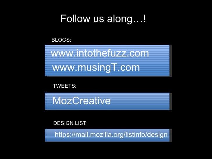 www.intothefuzz.com www.musingT.com MozCreative https://mail.mozilla.org/listinfo/design BLOGS: TWEETS:  DESIGN LIST:  Fol...