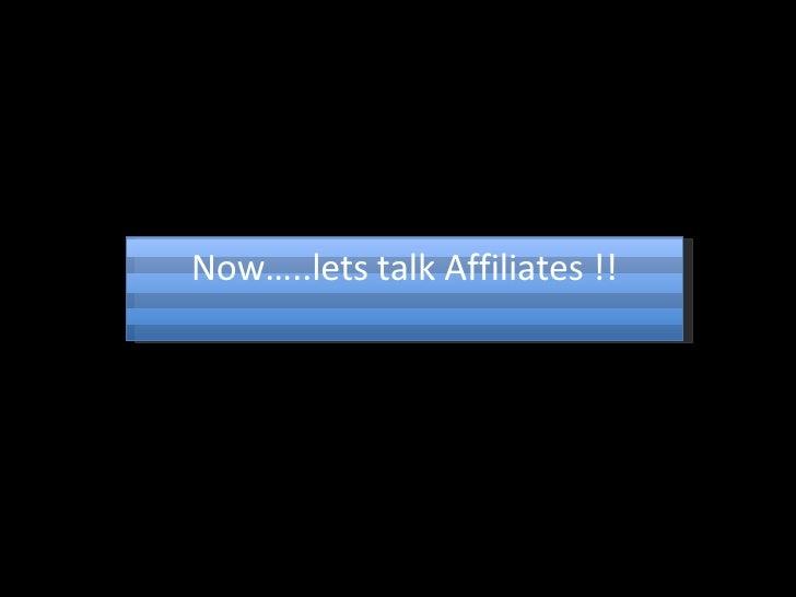 Now…..lets talk Affiliates !!