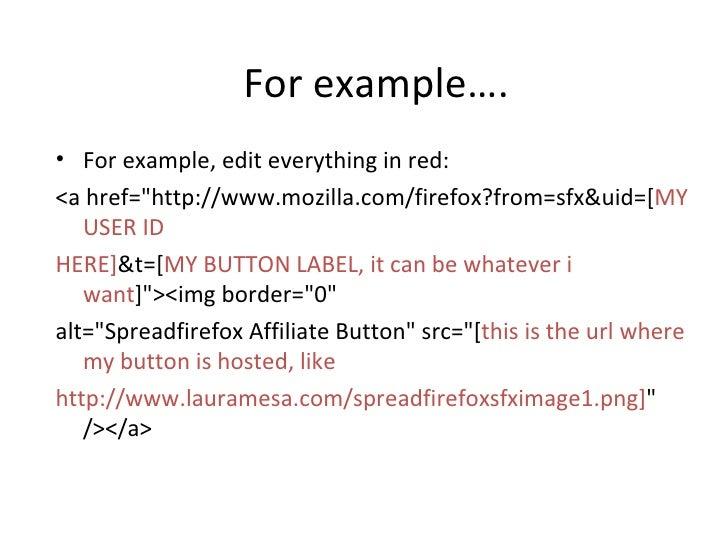 For example…. <ul><li>For example, edit everything in red: </li></ul><ul><li><a href=&quot;http://www.mozilla.com/firefox?...