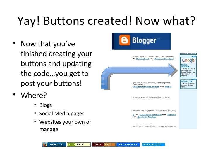 Yay! Buttons created! Now what? <ul><li>Now that you've finished creating your buttons and updating the code…you get to po...