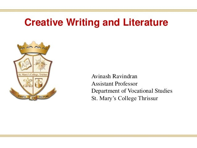 Creative Writing and Literature Avinash Ravindran Assistant Professor Department of Vocational Studies St. Mary's College ...