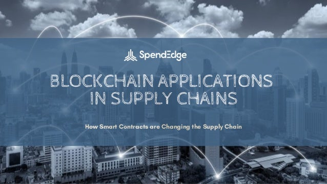 BLOCKCHAIN APPLICATIONS IN SUPPLY CHAINS How Smart Contracts are Changing the Supply Chain