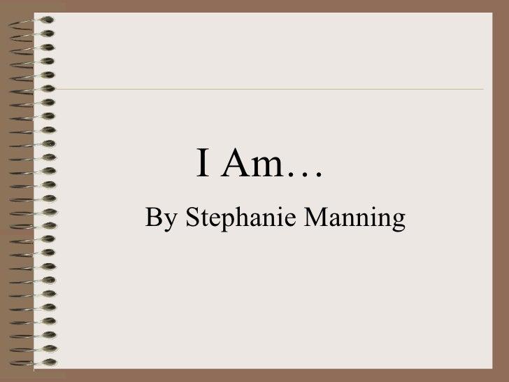 I Am…By Stephanie Manning