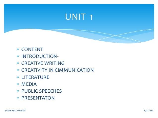 UNIT 1   CONTENT   INTRODUCTION-   CREATIVE WRITING   CREATIVITY IN CIMMUNICATION   LITERATURE   MEDIA   PUBLIC SPE...