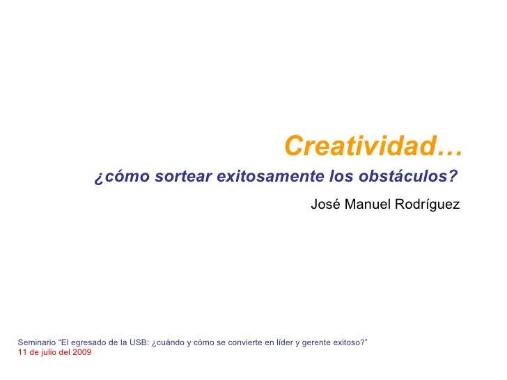 Creatividad…                    ¿cómo sortear exitosamente los obstáculos?                                                ...