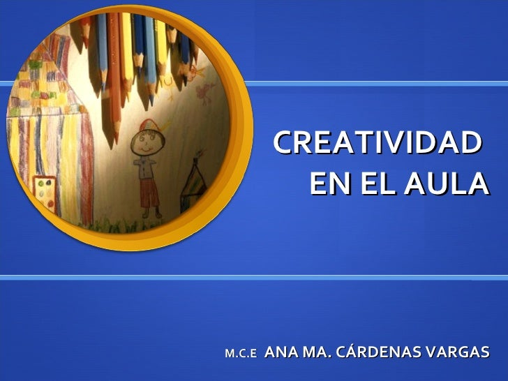CREATIVIDAD  EN EL AULA M.C.E   ANA MA. CÁRDENAS VARGAS