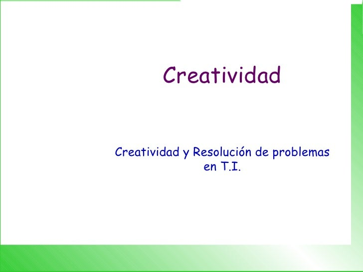 Creatividad Creatividad y Resolución de problemas en T.I.