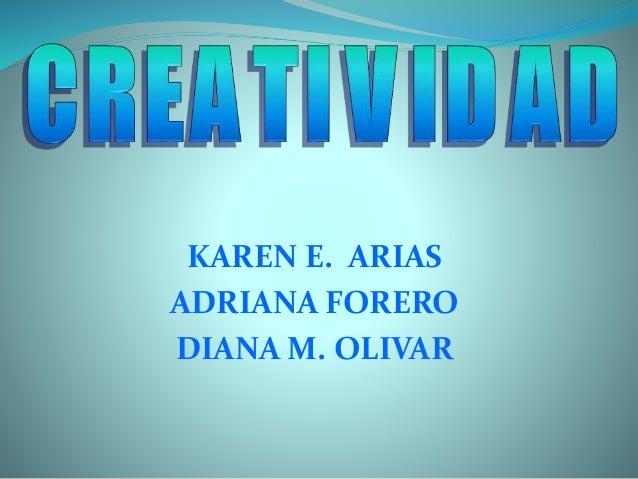 KAREN E. ARIAS ADRIANA FORERO DIANA M. OLIVAR