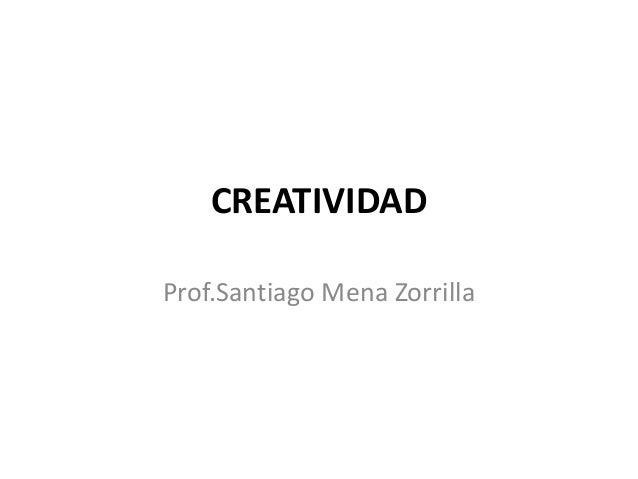 CREATIVIDAD Prof.Santiago Mena Zorrilla