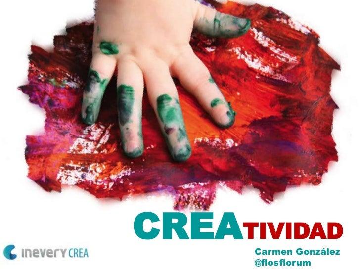 CREATIVIDAD<br />Carmen González<br />@flosflorum<br />