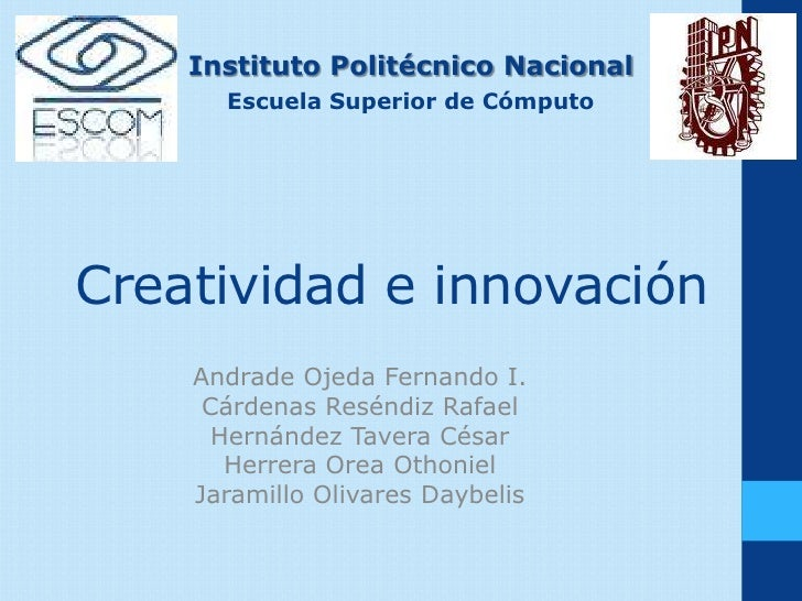 Instituto Politécnico Nacional      Escuela Superior de CómputoCreatividad e innovación    Andrade Ojeda Fernando I.     C...