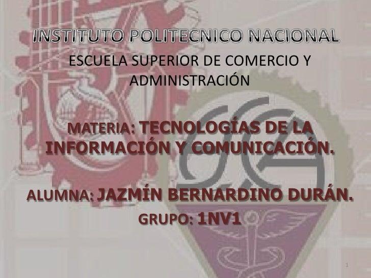 ESCUELA SUPERIOR DE COMERCIO Y           ADMINISTRACIÓN   MATERIA: TECNOLOGÍAS DE LA INFORMACIÓN Y COMUNICACIÓN.ALUMNA: JA...