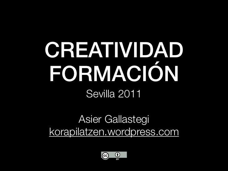 CREATIVIDADFORMACIÓN       Sevilla 2011       Asier Gallastegikorapilatzen.wordpress.com