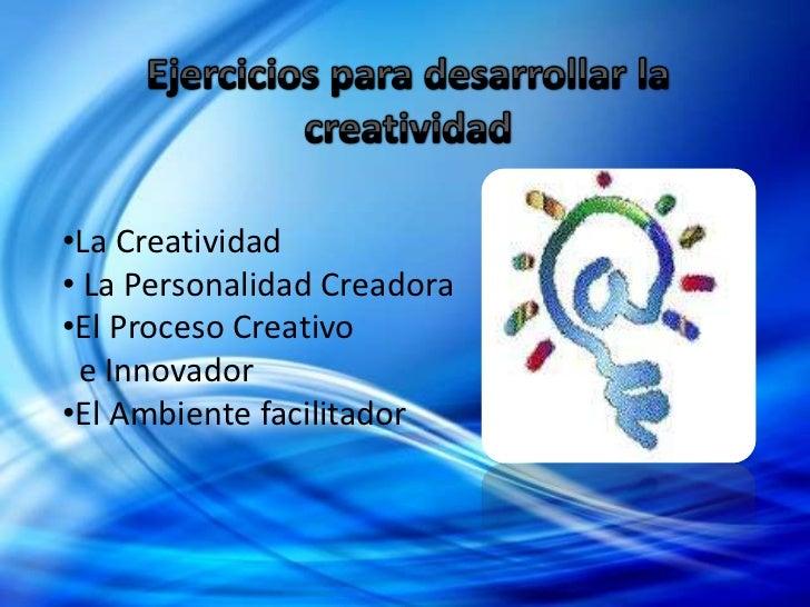 •La Creatividad• La Personalidad Creadora•El Proceso Creativo e Innovador•El Ambiente facilitador