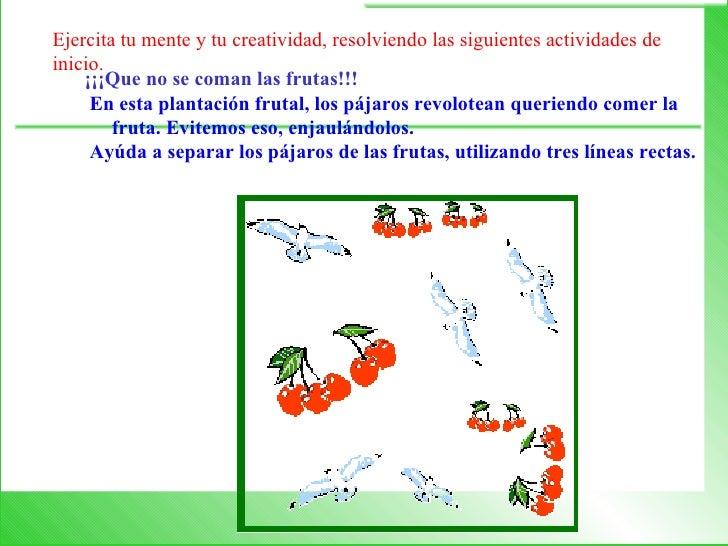 Ejercita tu mente y tu creatividad, resolviendo las siguientes actividades deinicio.    ¡¡¡Que no se coman las frutas!!!  ...