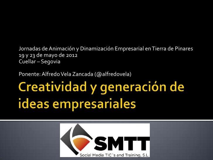 Jornadas de Animación y Dinamización Empresarial en Tierra de Pinares19 y 23 de mayo de 2012Cuellar – SegoviaPonente: Alfr...