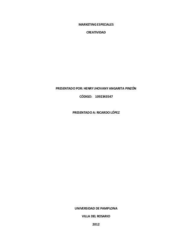 MARKETING ESPECIALES                 CREATIVIDADPRESENTADO POR: HENRY JHOVANY ANGARITA PINZÓN             CÓDIGO: 10923435...