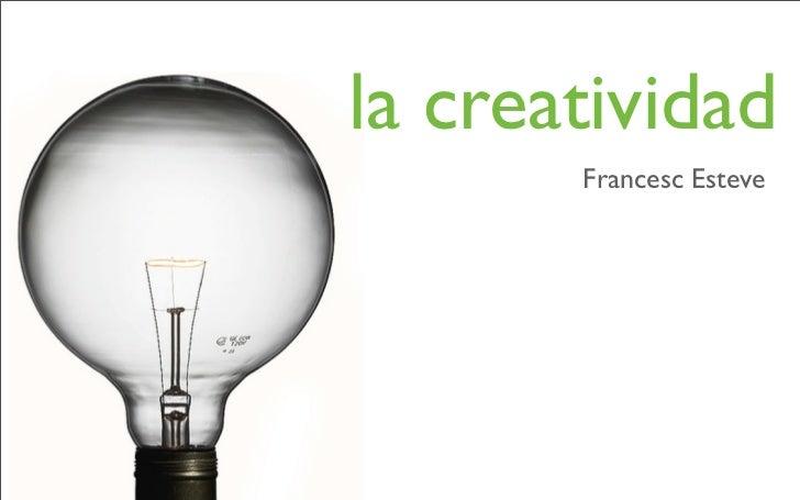 la creatividad        Francesc Esteve